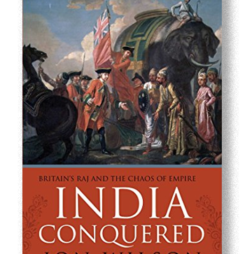India Conquered: Britain's Raj & the Chaos of Empire  by Jon Wilson